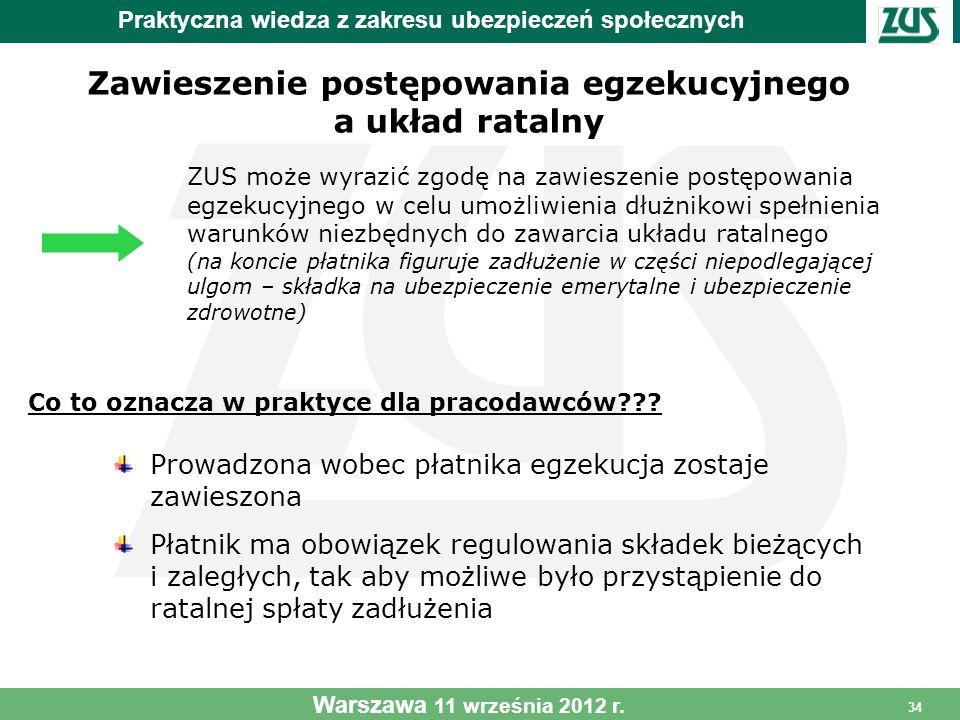 34 Zawieszenie postępowania egzekucyjnego a układ ratalny Praktyczna wiedza z zakresu ubezpieczeń społecznych Warszawa 11 września 2012 r. ZUS może wy