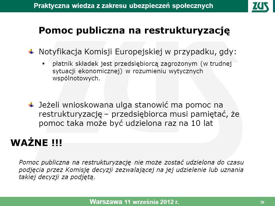 39 Pomoc publiczna na restrukturyzację Praktyczna wiedza z zakresu ubezpieczeń społecznych Notyfikacja Komisji Europejskiej w przypadku, gdy: płatnik