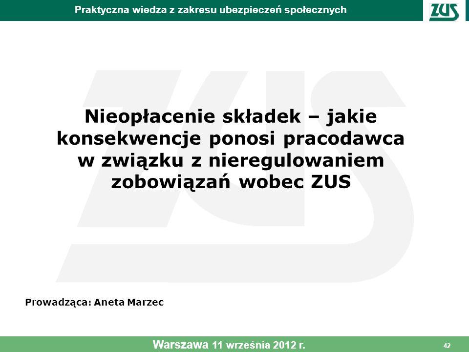 42 Warszawa 11 września 2012 r. Nieopłacenie składek – jakie konsekwencje ponosi pracodawca w związku z nieregulowaniem zobowiązań wobec ZUS Prowadząc