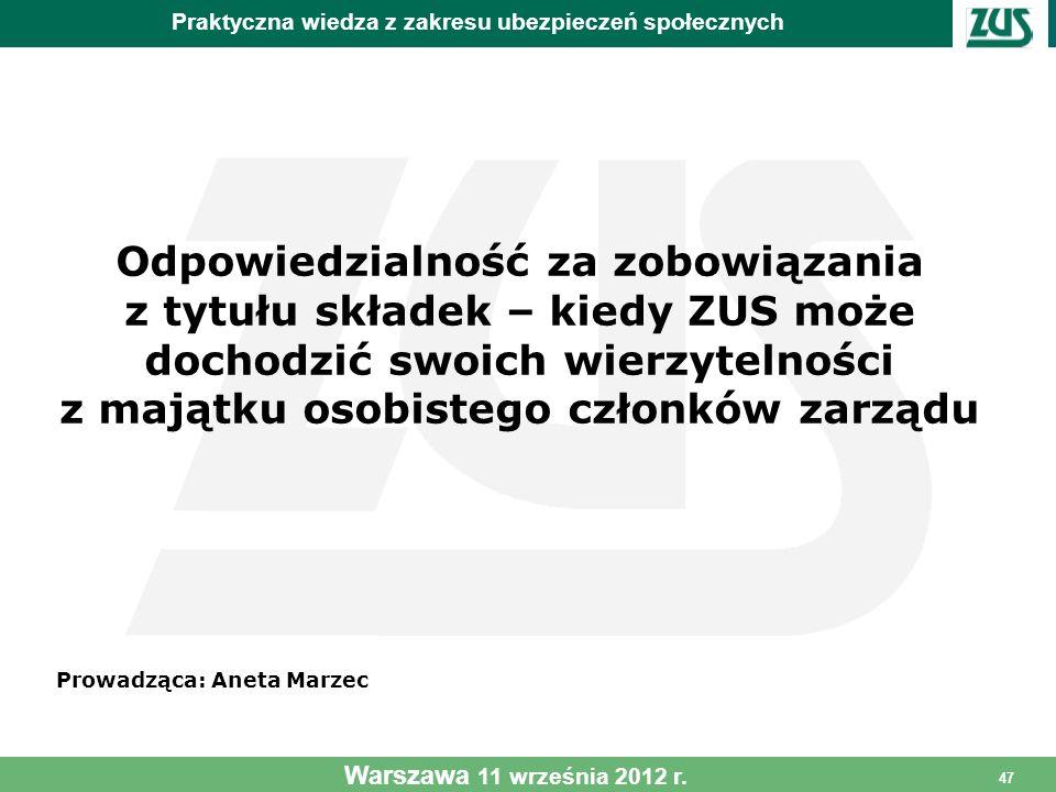 47 Warszawa 11 września 2012 r. Odpowiedzialność za zobowiązania z tytułu składek – kiedy ZUS może dochodzić swoich wierzytelności z majątku osobisteg