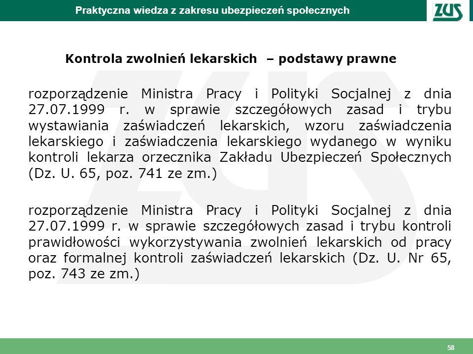 58 Praktyczna wiedza z zakresu ubezpieczeń społecznych Kontrola zwolnień lekarskich – podstawy prawne rozporządzenie Ministra Pracy i Polityki Socjaln