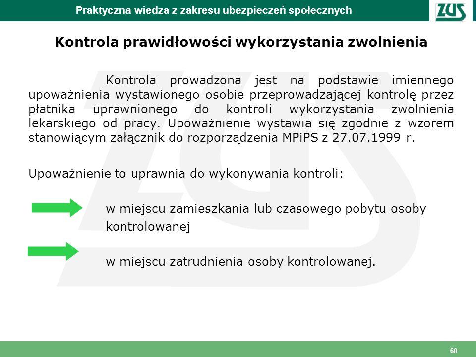 60 Praktyczna wiedza z zakresu ubezpieczeń społecznych Kontrola prawidłowości wykorzystania zwolnienia Kontrola prowadzona jest na podstawie imiennego