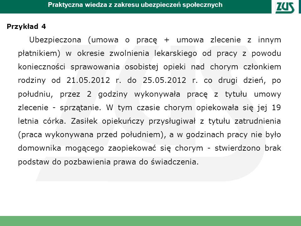 Praktyczna wiedza z zakresu ubezpieczeń społecznych Przykład 4 Ubezpieczona (umowa o pracę + umowa zlecenie z innym płatnikiem) w okresie zwolnienia l