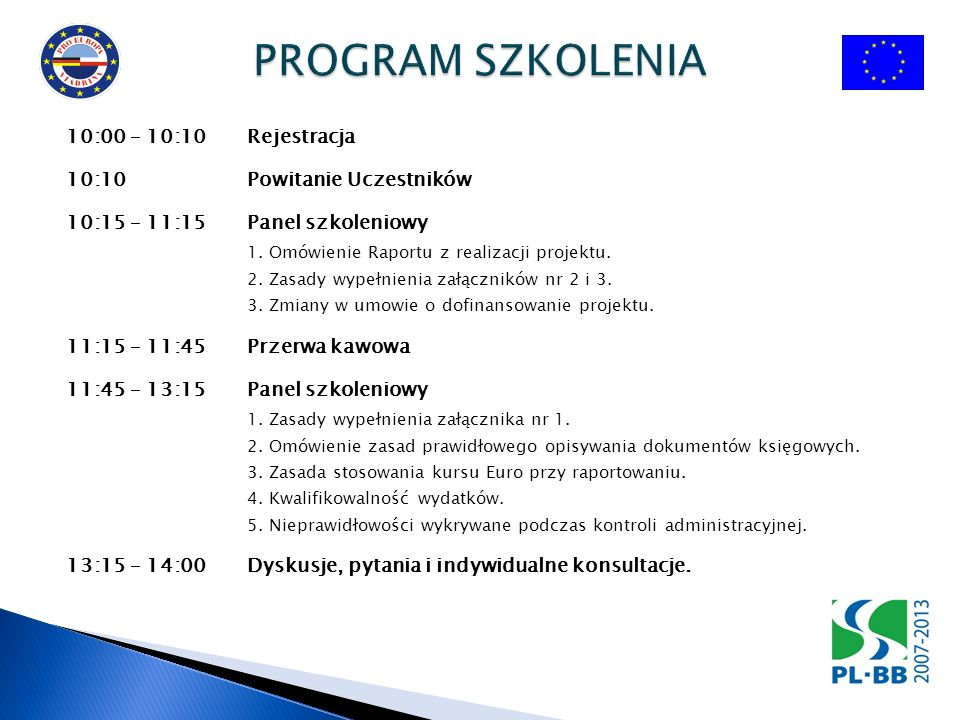 10:00 – 10:10Rejestracja 10:10Powitanie Uczestników 10:15 – 11:15Panel szkoleniowy 1. Omówienie Raportu z realizacji projektu. 2. Zasady wypełnienia z