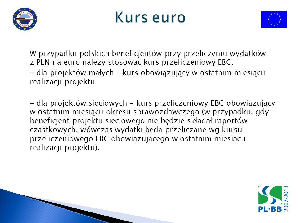 W przypadku polskich beneficjentów przy przeliczeniu wydatków z PLN na euro należy stosować kurs przeliczeniowy EBC: - dla projektów małych – kurs obowiązujący w ostatnim miesiącu realizacji projektu - dla projektów sieciowych - kurs przeliczeniowy EBC obowiązujący w ostatnim miesiącu okresu sprawozdawczego (w przypadku, gdy beneficjent projektu sieciowego nie będzie składał raportów cząstkowych, wówczas wydatki będą przeliczane wg kursu przeliczeniowego EBC obowiązującego w ostatnim miesiącu realizacji projektu).