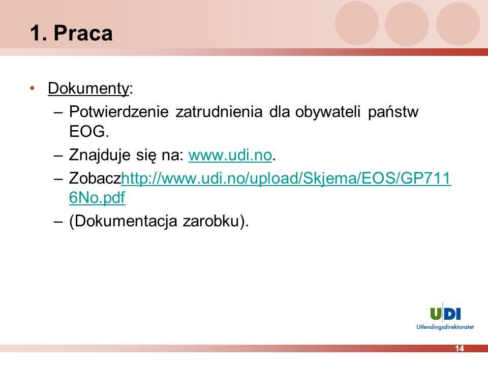 14 1. Praca Dokumenty: –Potwierdzenie zatrudnienia dla obywateli państw EOG. –Znajduje się na: www.udi.no.www.udi.no –Zobaczhttp://www.udi.no/upload/S