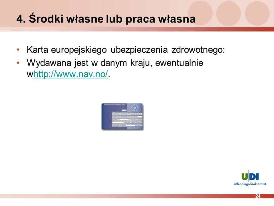 24 4. Środki własne lub praca własna Karta europejskiego ubezpieczenia zdrowotnego: Wydawana jest w danym kraju, ewentualnie whttp://www.nav.no/.http: