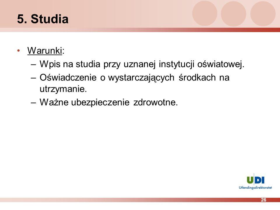 26 5.Studia Warunki: –Wpis na studia przy uznanej instytucji oświatowej.