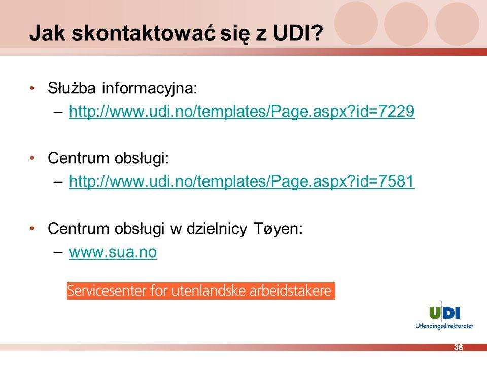 36 Jak skontaktować się z UDI? Służba informacyjna: –http://www.udi.no/templates/Page.aspx?id=7229http://www.udi.no/templates/Page.aspx?id=7229 Centru