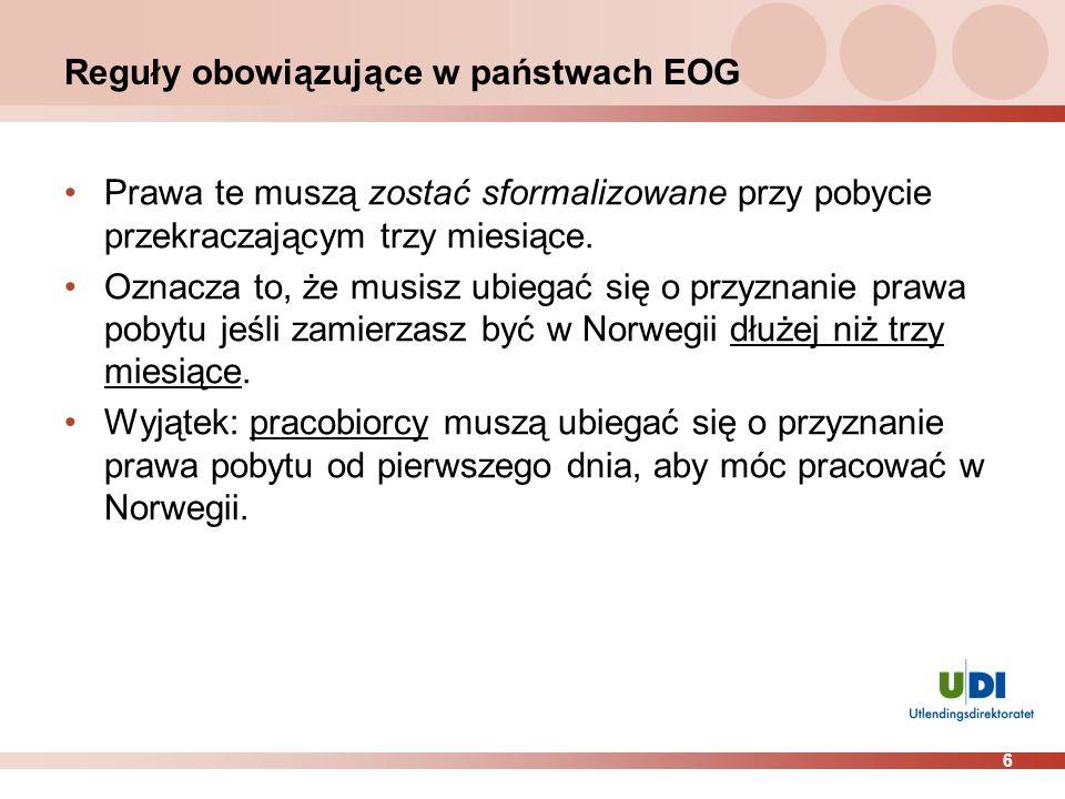 6 Reguły obowiązujące w państwach EOG Prawa te muszą zostać sformalizowane przy pobycie przekraczającym trzy miesiące. Oznacza to, że musisz ubiegać s