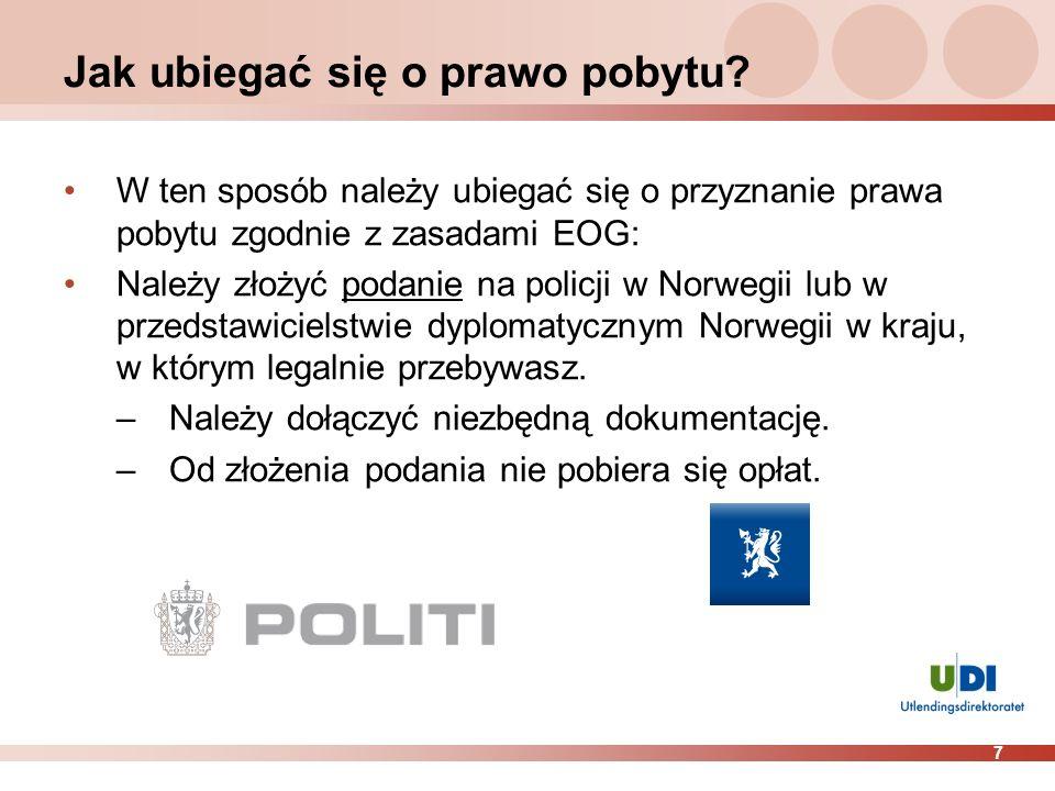 7 Jak ubiegać się o prawo pobytu? W ten sposób należy ubiegać się o przyznanie prawa pobytu zgodnie z zasadami EOG: Należy złożyć podanie na policji w