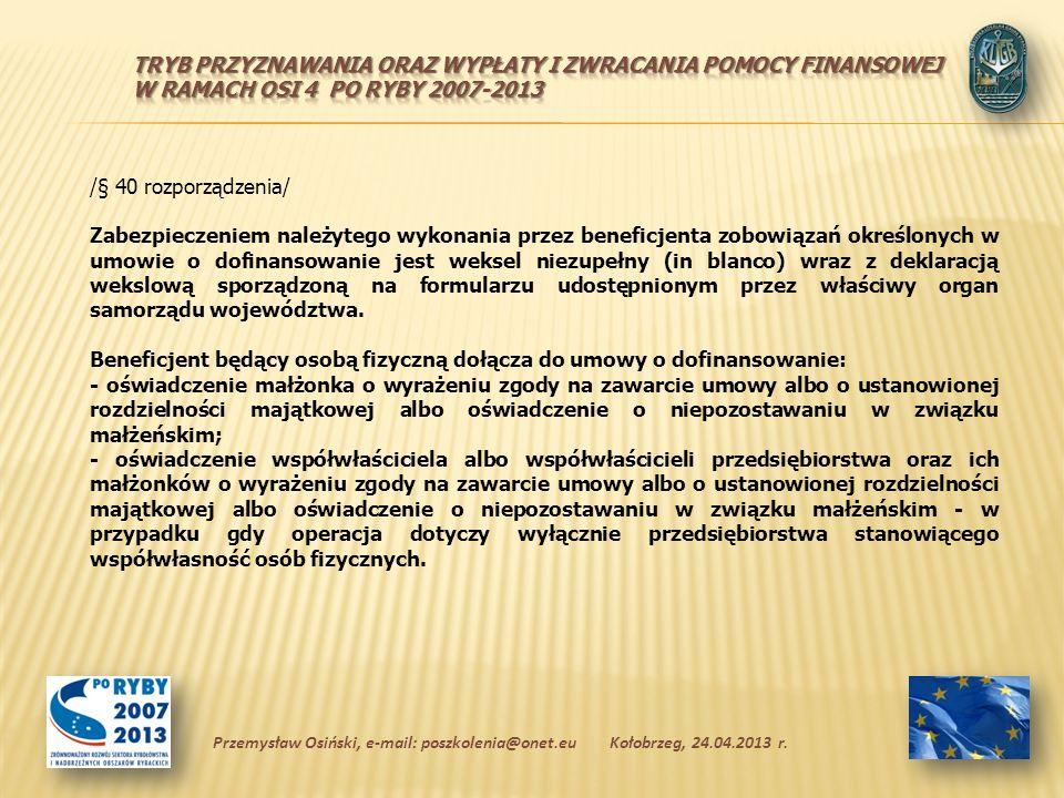 /§ 40 rozporządzenia/ Zabezpieczeniem należytego wykonania przez beneficjenta zobowiązań określonych w umowie o dofinansowanie jest weksel niezupełny (in blanco) wraz z deklaracją wekslową sporządzoną na formularzu udostępnionym przez właściwy organ samorządu województwa.
