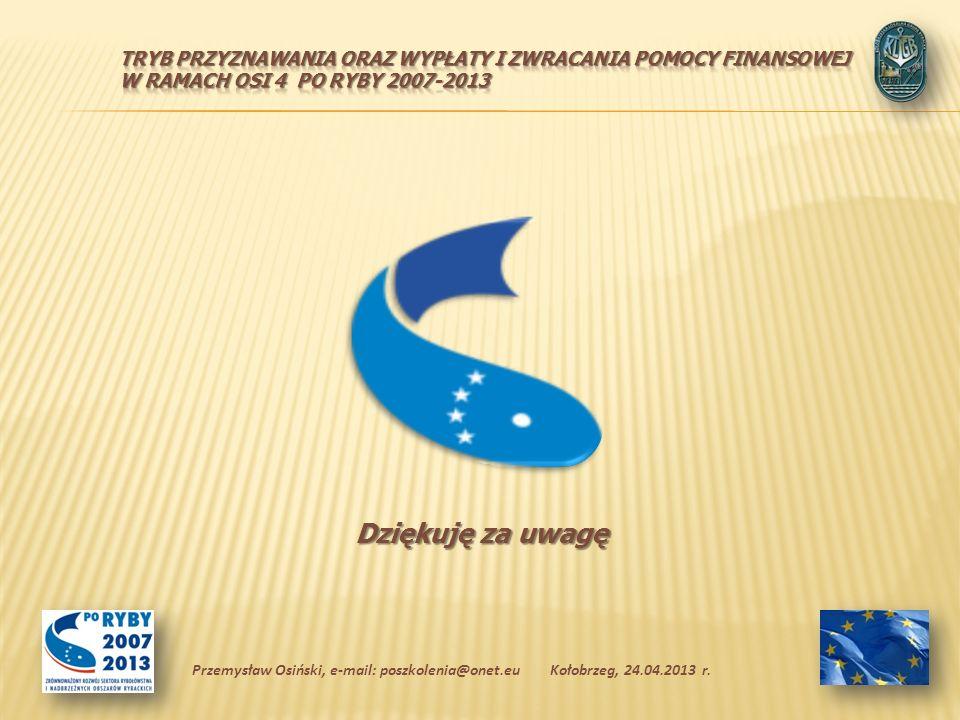 Dziękuję za uwagę Kołobrzeg, 24.04.2013 r.Przemysław Osiński, e-mail: poszkolenia@onet.eu