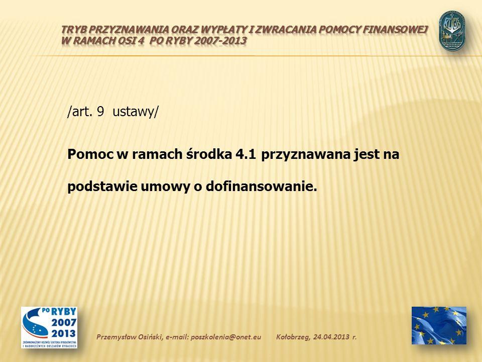 /art. 9 ustawy/ Pomoc w ramach środka 4.1 przyznawana jest na podstawie umowy o dofinansowanie.