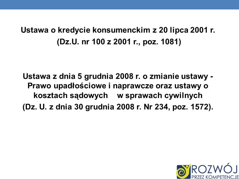 Ustawa o kredycie konsumenckim z 20 lipca 2001 r. (Dz.U. nr 100 z 2001 r., poz. 1081) Ustawa z dnia 5 grudnia 2008 r. o zmianie ustawy - Prawo upadłoś