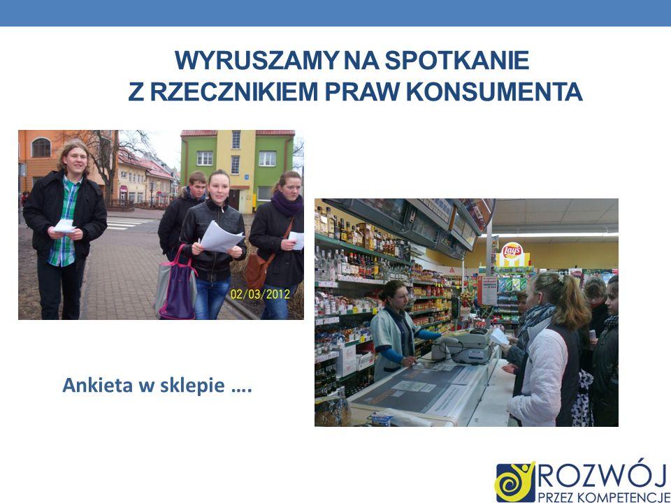 WYRUSZAMY NA SPOTKANIE Z RZECZNIKIEM PRAW KONSUMENTA Ankieta w sklepie ….