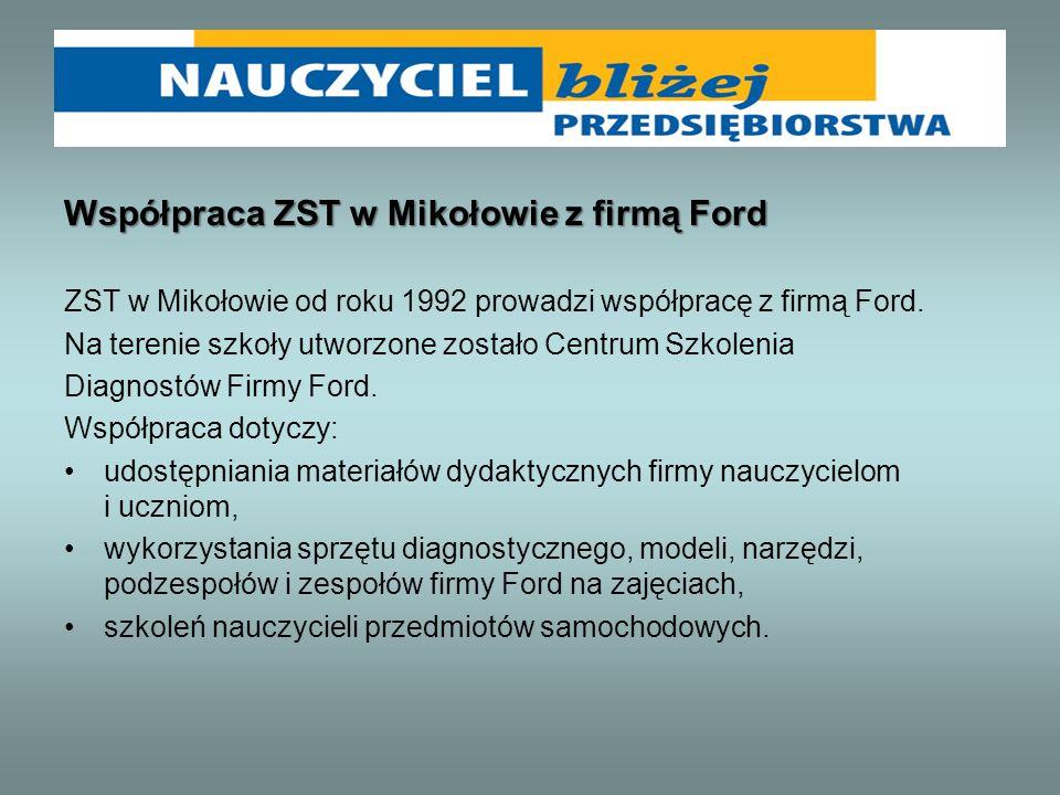 Współpraca ZST w Mikołowie z firmą Ford ZST w Mikołowie od roku 1992 prowadzi współpracę z firmą Ford. Na terenie szkoły utworzone zostało Centrum Szk