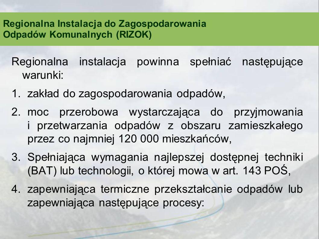 Regionalna instalacja powinna spełniać następujące warunki: 1.zakład do zagospodarowania odpadów, 2.moc przerobowa wystarczająca do przyjmowania i prz