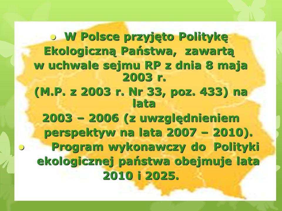W Polsce przyjęto Politykę W Polsce przyjęto Politykę Ekologiczną Państwa, zawartą w uchwale sejmu RP z dnia 8 maja 2003 r. w uchwale sejmu RP z dnia