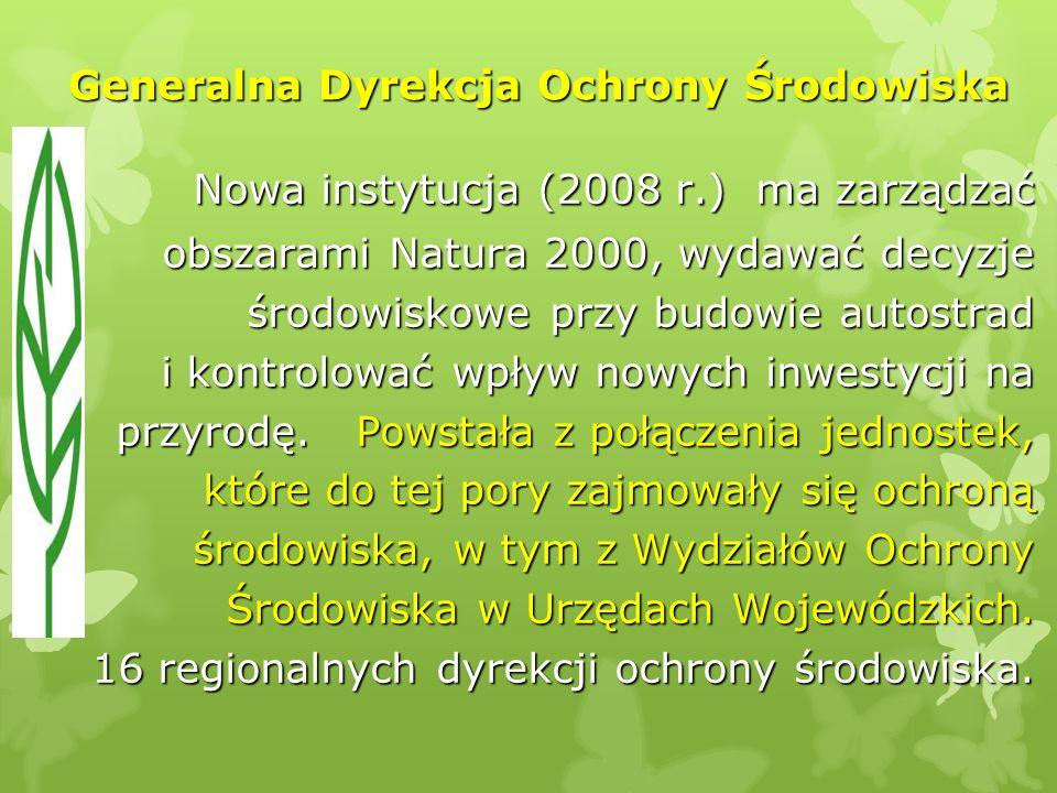 Nowa instytucja (2008 r.) ma zarządzać Nowa instytucja (2008 r.) ma zarządzać obszarami Natura 2000, wydawać decyzje środowiskowe przy budowie autostr