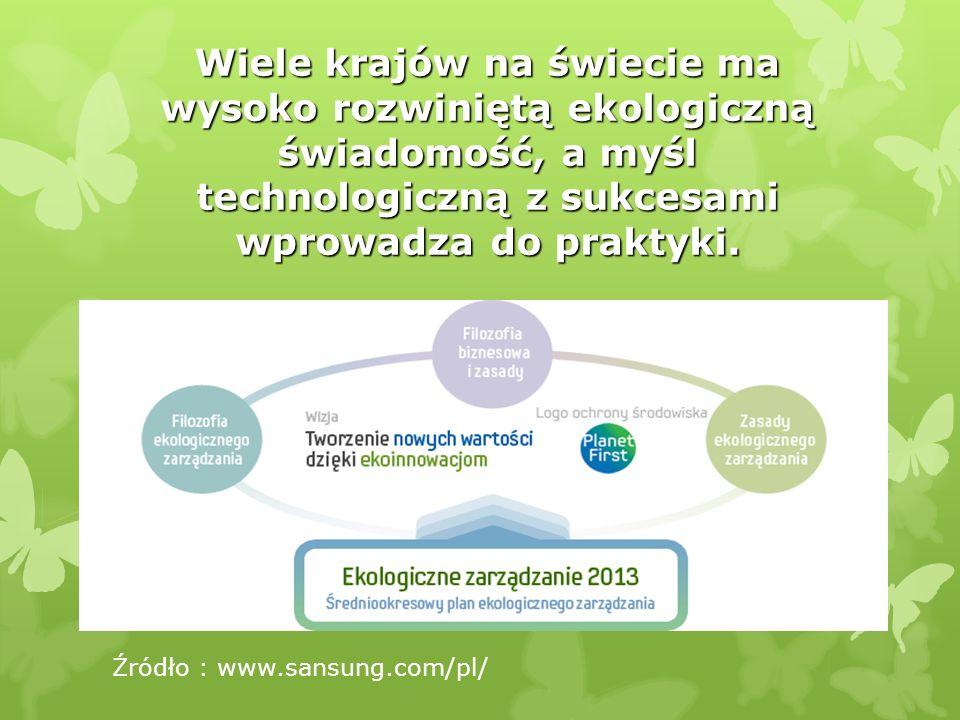 Wiele krajów na świecie ma wysoko rozwiniętą ekologiczną świadomość, a myśl technologiczną z sukcesami wprowadza do praktyki. Źródło : www.sansung.com