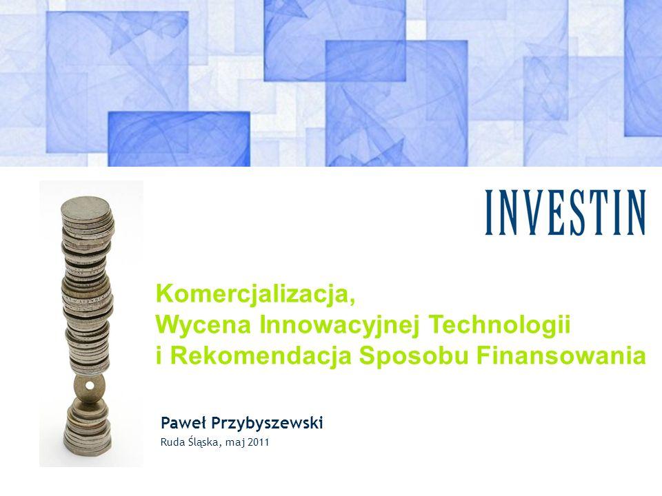 Komercjalizacja, Wycena Innowacyjnej Technologii i Rekomendacja Sposobu Finansowania Paweł Przybyszewski Ruda Śląska, maj 2011