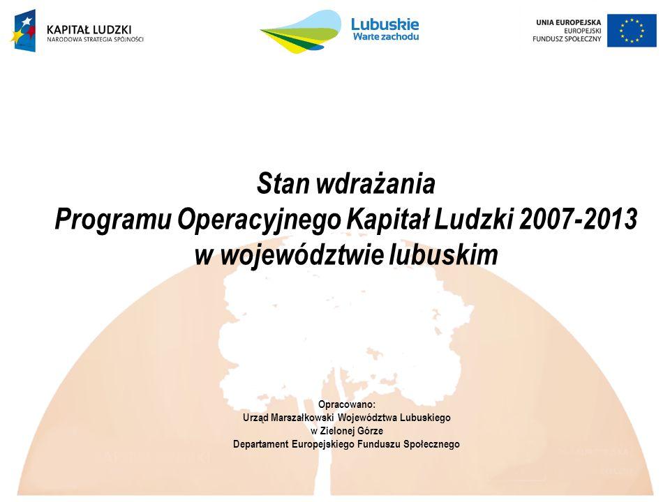 Stan wdrażania Programu Operacyjnego Kapitał Ludzki 2007-2013 w województwie lubuskim Opracowano: Urząd Marszałkowski Województwa Lubuskiego w Zielone