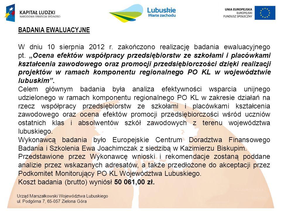 Urząd Marszałkowski Województwa Lubuskiego ul. Podgórna 7, 65-057 Zielona Góra BADANIA EWALUACYJNE W dniu 10 sierpnia 2012 r. zakończono realizację ba