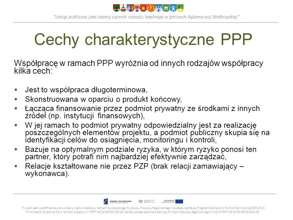 Usługi publiczne jako istotny czynnik rozwoju lokalnego w gminach Aglomeracji Wałbrzyskiej Cechy charakterystyczne PPP Współpracę w ramach PPP wyróżnia od innych rodzajów współpracy kilka cech: Jest to współpraca długoterminowa, Skonstruowana w oparciu o produkt końcowy, Łącząca finansowanie przez podmiot prywatny ze środkami z innych źródeł (np.