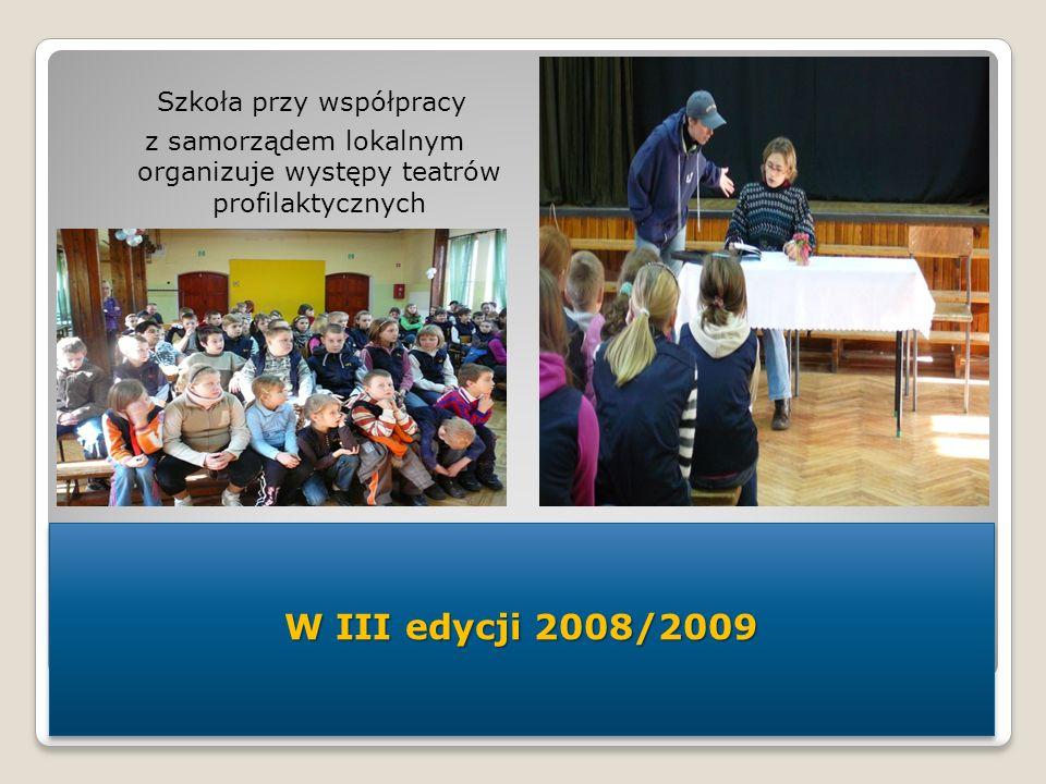 W III edycji 2008/2009 Szkoła przy współpracy z samorządem lokalnym organizuje występy teatrów profilaktycznych