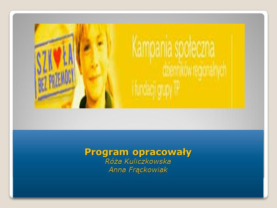 Program opracowały Róża Kuliczkowska Anna Frąckowiak