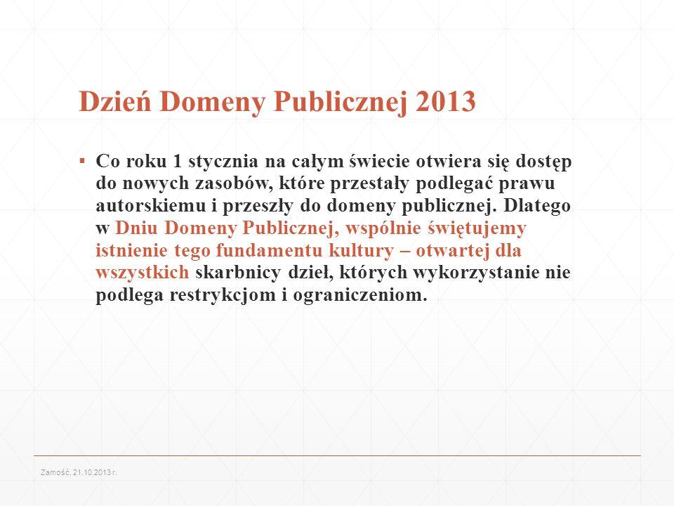 Dzień Domeny Publicznej 2013 Co roku 1 stycznia na całym świecie otwiera się dostęp do nowych zasobów, które przestały podlegać prawu autorskiemu i pr
