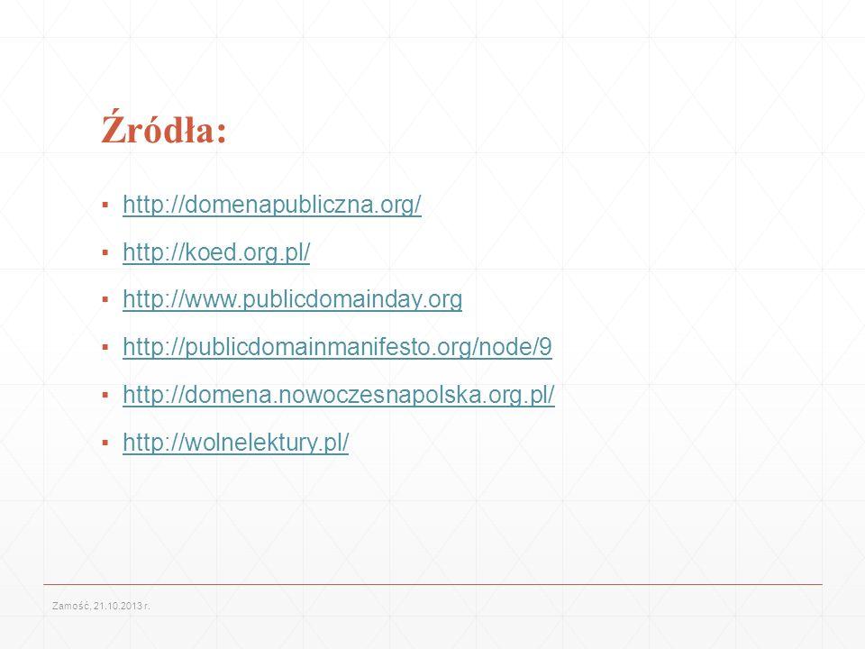 Źródła: http://domenapubliczna.org/ http://koed.org.pl/ http://www.publicdomainday.org http://publicdomainmanifesto.org/node/9 http://domena.nowoczesn