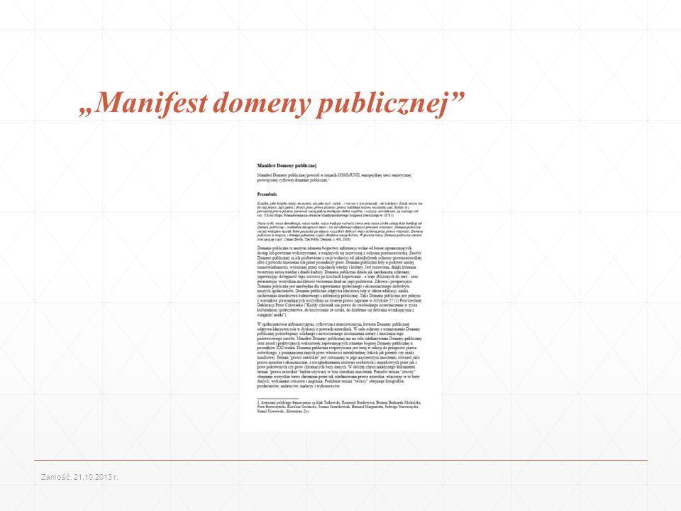 Domena publiczna według Manifestu domeny publicznej Domena publiczna leży u podstaw naszej świadomości, wyrażonej przez wspólnotę wiedzy i kultury.