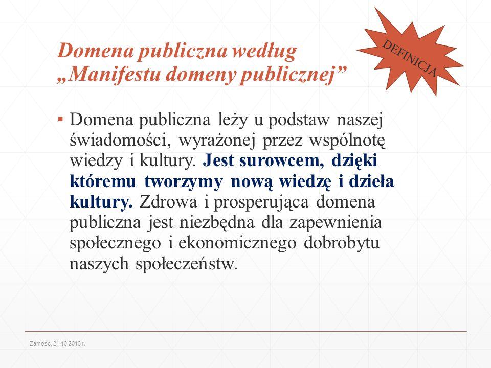 Domena publiczna według Manifestu domeny publicznej Domena publiczna leży u podstaw naszej świadomości, wyrażonej przez wspólnotę wiedzy i kultury. Je