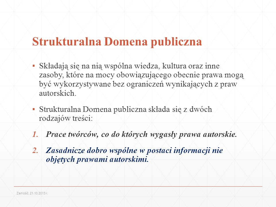 Strukturalna Domena publiczna Składają się na nią wspólna wiedza, kultura oraz inne zasoby, które na mocy obowiązującego obecnie prawa mogą być wykorz