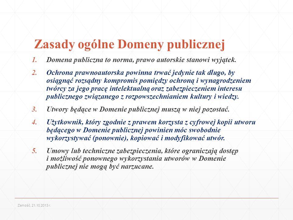 Zasady ogólne Domeny publicznej 1.Domena publiczna to norma, prawo autorskie stanowi wyjątek. 2.Ochrona prawnoautorska powinna trwać jedynie tak długo