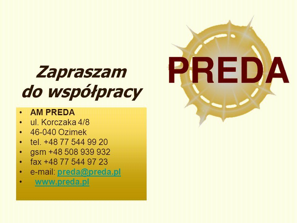 Zapraszam do współpracy AM PREDA ul. Korczaka 4/8 46-040 Ozimek tel.