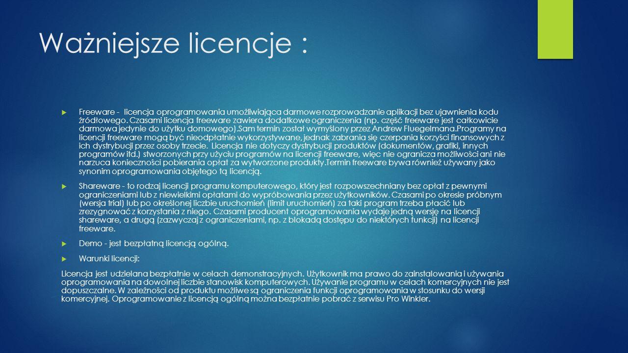 Ważniejsze licencje : Freeware - licencja oprogramowania umożliwiająca darmowe rozprowadzanie aplikacji bez ujawnienia kodu źródłowego. Czasami licenc