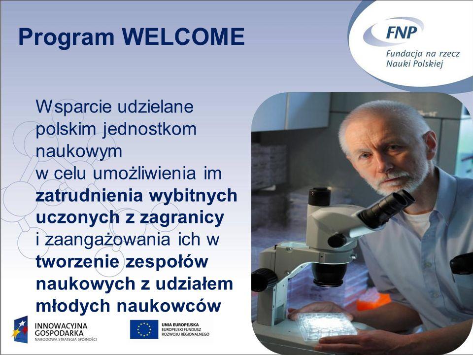 Wsparcie udzielane polskim jednostkom naukowym w celu umożliwienia im zatrudnienia wybitnych uczonych z zagranicy i zaangażowania ich w tworzenie zespołów naukowych z udziałem młodych naukowców Program WELCOME