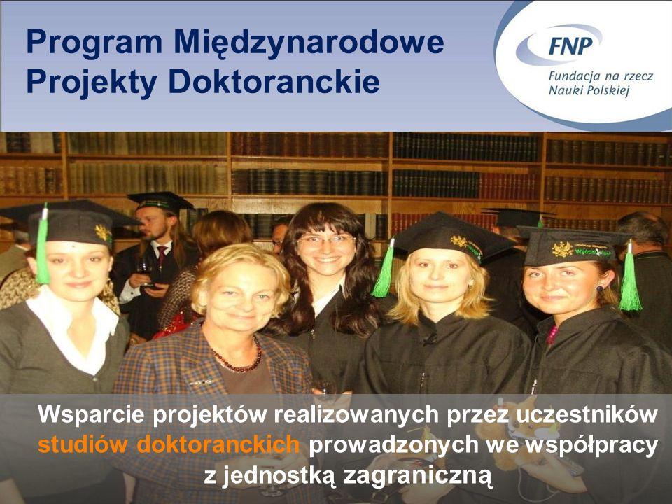 Program Międzynarodowe Projekty Doktoranckie Wsparcie projektów realizowanych przez uczestników studiów doktoranckich prowadzonych we współpracy z jednostką zagraniczną
