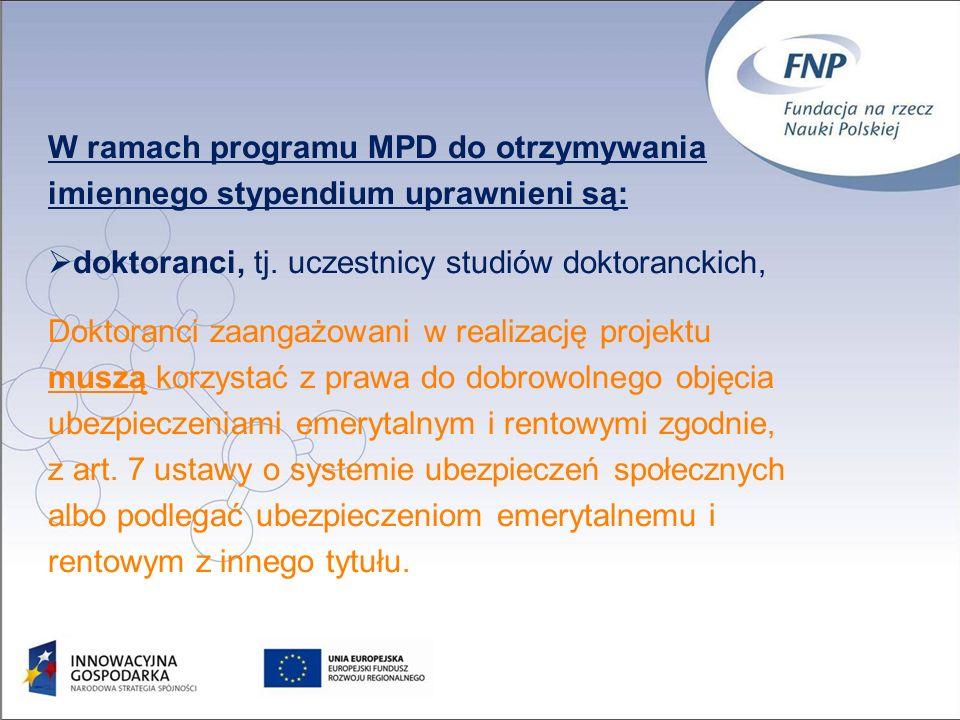 24 W ramach programu MPD do otrzymywania imiennego stypendium uprawnieni są: doktoranci, tj.