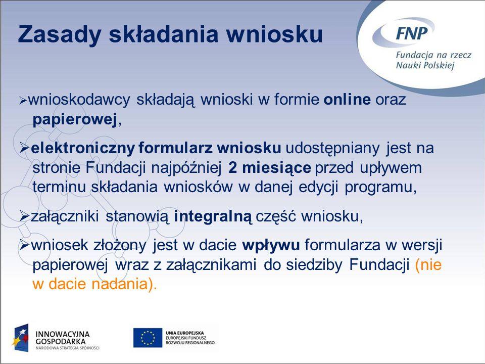 26 Zasady składania wniosku wnioskodawcy składają wnioski w formie online oraz papierowej, elektroniczny formularz wniosku udostępniany jest na stronie Fundacji najpóźniej 2 miesiące przed upływem terminu składania wniosków w danej edycji programu, załączniki stanowią integralną część wniosku, wniosek złożony jest w dacie wpływu formularza w wersji papierowej wraz z załącznikami do siedziby Fundacji (nie w dacie nadania).