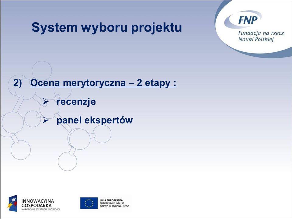 38 Ocena merytoryczna – 2 etapy : recenzje panel ekspertów System wyboru projektu