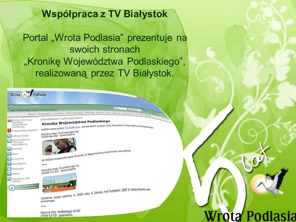 Współpraca z TV Białystok Portal Wrota Podlasia prezentuje na swoich stronach Kronikę Województwa Podlaskiego, realizowaną przez TV Białystok.