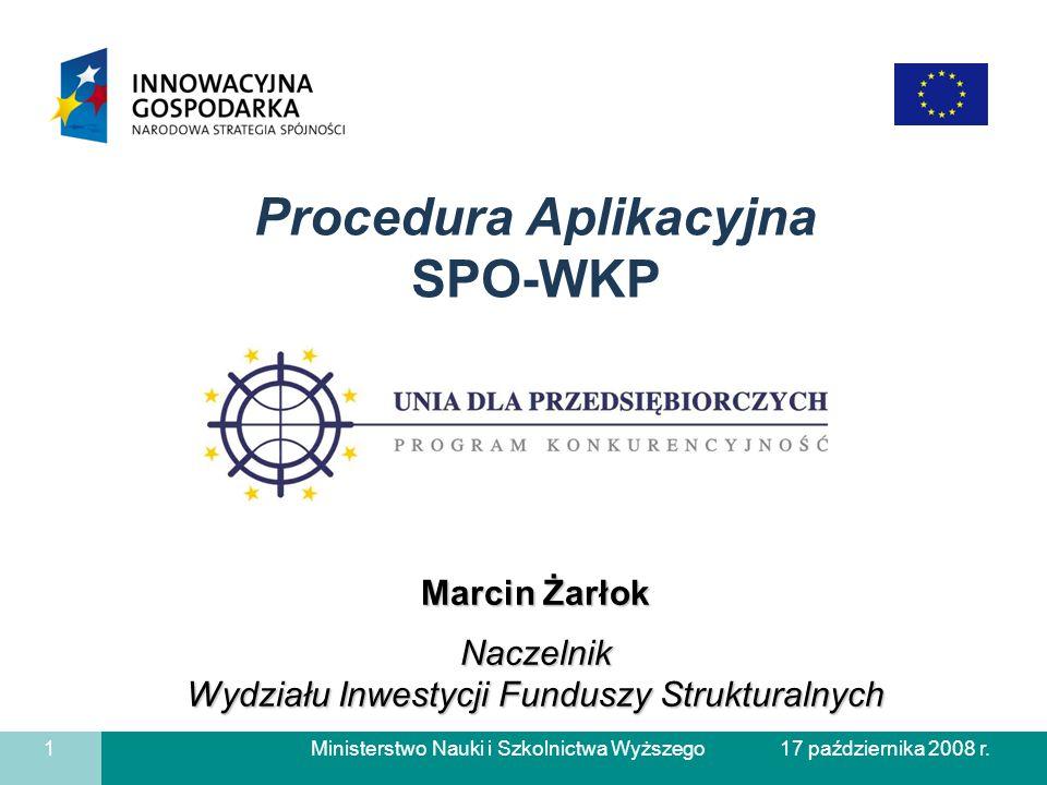 Ministerstwo Nauki i Szkolnictwa Wyższego 1 17 października 2008 r. Marcin Żarłok Naczelnik Wydziału Inwestycji Funduszy Strukturalnych Procedura Apli