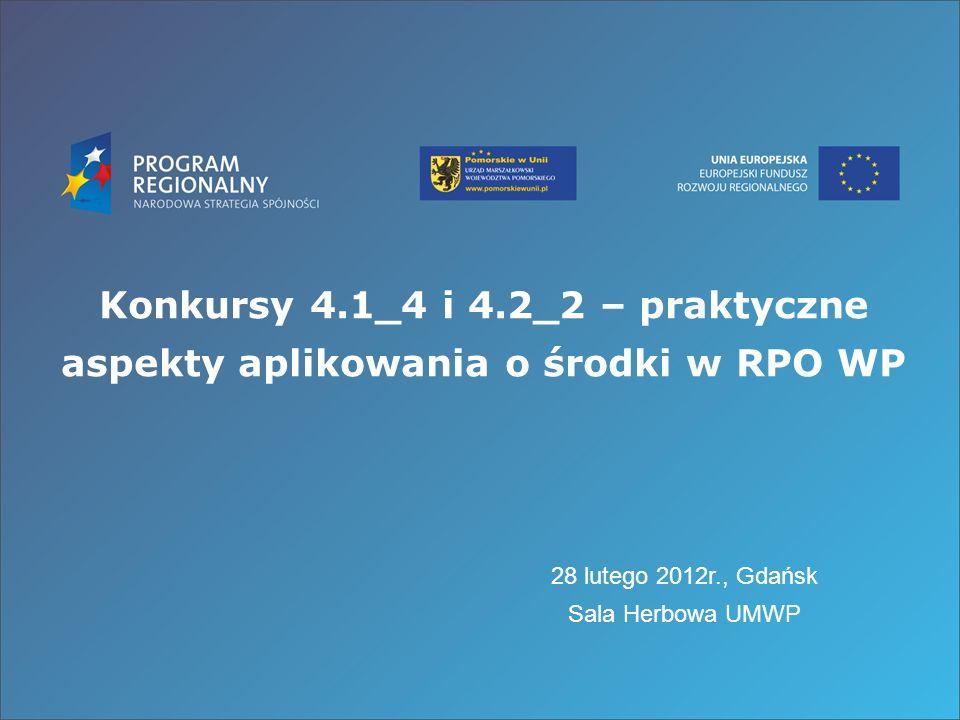 Konkursy 4.1_4 i 4.2_2 – praktyczne aspekty aplikowania o środki w RPO WP 28 lutego 2012r., Gdańsk Sala Herbowa UMWP