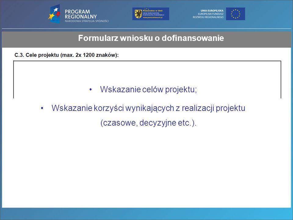 Formularz wniosku o dofinansowanie Wskazanie celów projektu; Wskazanie korzyści wynikających z realizacji projektu (czasowe, decyzyjne etc.).
