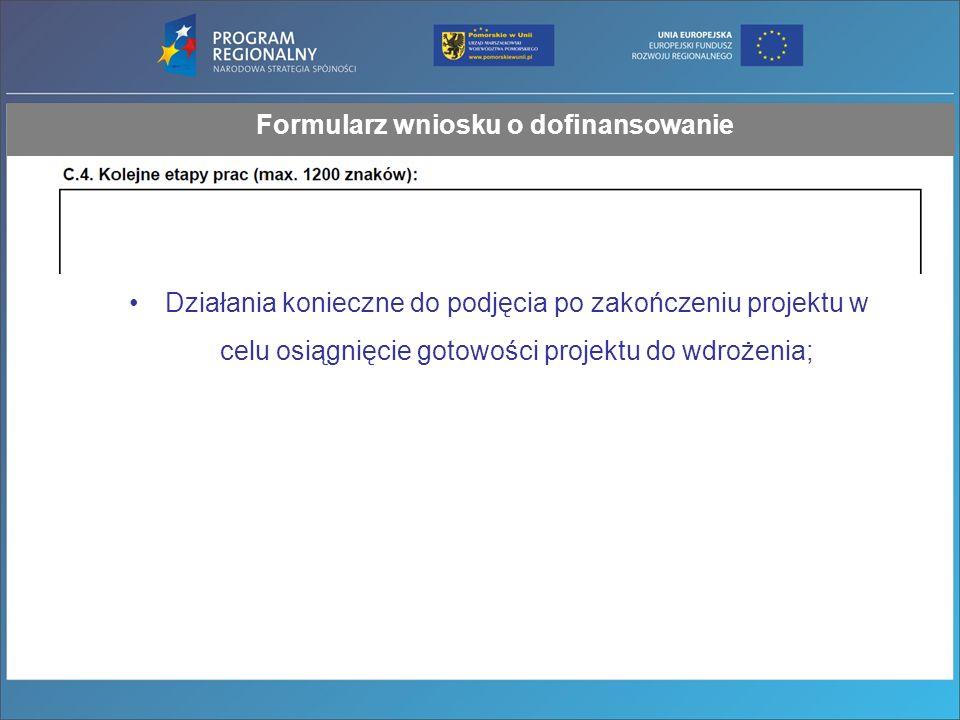 Formularz wniosku o dofinansowanie Działania konieczne do podjęcia po zakończeniu projektu w celu osiągnięcie gotowości projektu do wdrożenia;