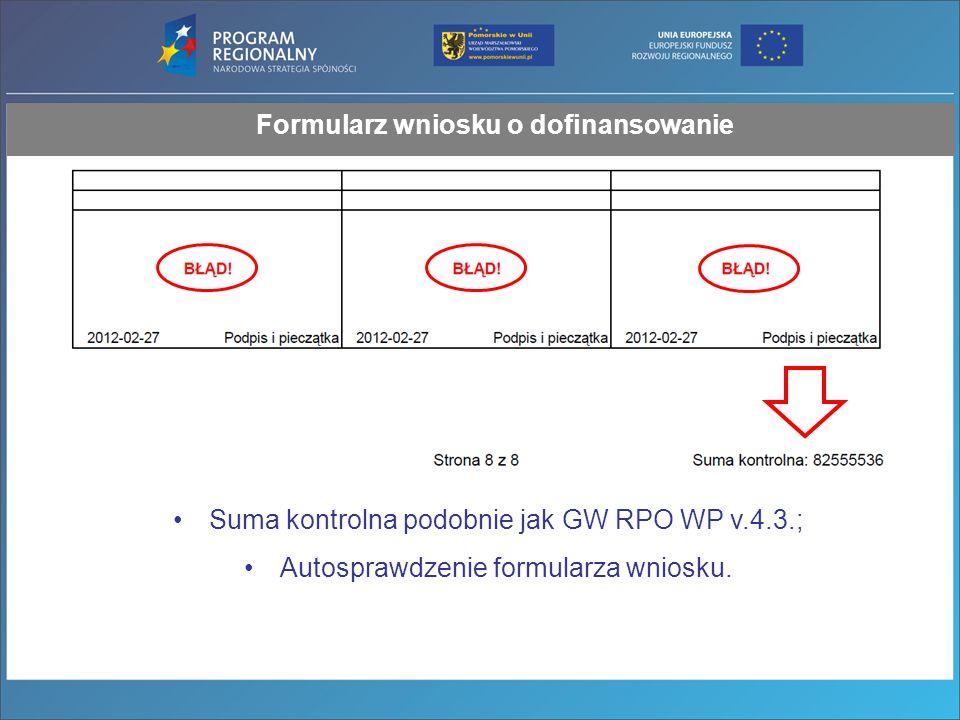 Formularz wniosku o dofinansowanie Suma kontrolna podobnie jak GW RPO WP v.4.3.; Autosprawdzenie formularza wniosku.